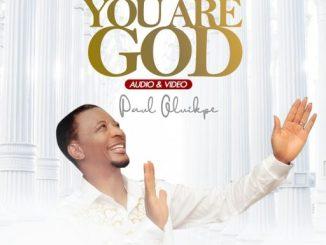 Gospel Music: Paul Oluikpe - You Are God
