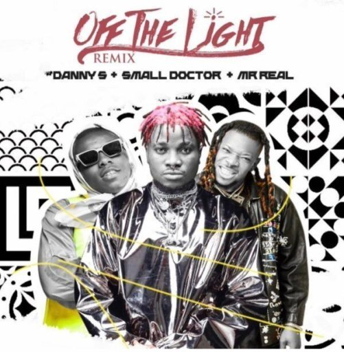 Music: Danny S ft. Small Doctor x Mr Real – Off The Light (Remix)