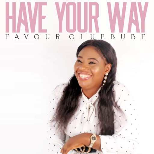 Gospel Music: Favour oluebube – Have Your Way