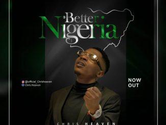Download MUSIC: Chris Heaven – Better Nigeria