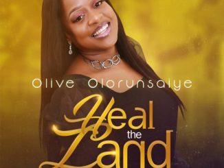 Gospel Music: Olive Olorunsaiye - Heal the Land