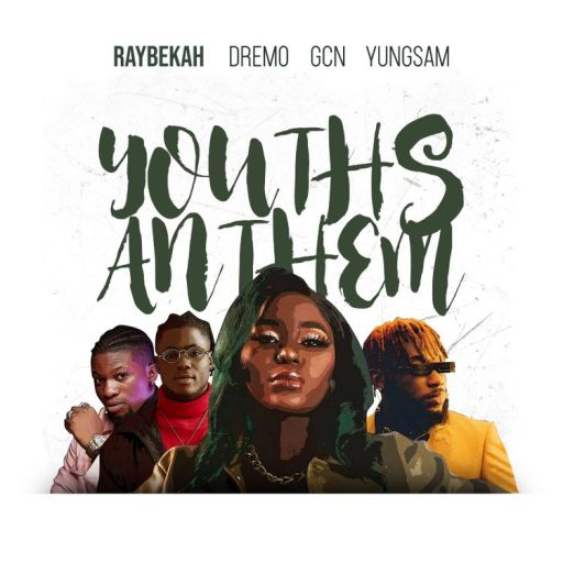 Music: Raybekah – Youths Anthem ft. Dremo x GCN x YungSam