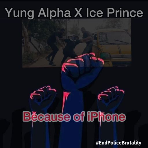 Music: Ice Prince X Yung Alpha - Because Of Iphone (EndSars)