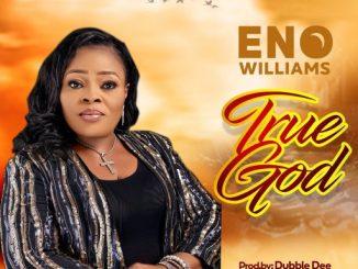 GOSPEL MUSIC: Eno Williams - True God