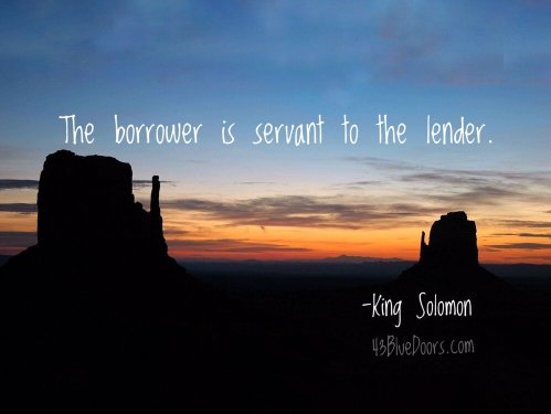 The borrower is servant to the lender