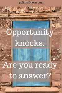 Opportunity knocks. Are you ready to answer?