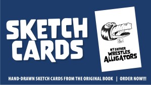 Sketch Cards, Hand-drawn sketch cards from the original children's book My Father Wrestles Alligators