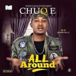 Chuq E – All Around (Prod. By Selebobo)