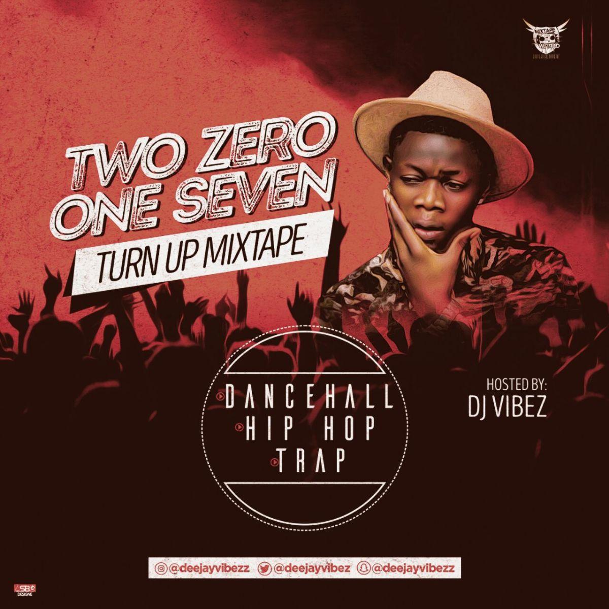 MIXTAPE: DJ Vibez - Two Zero One Seven (Turn Up Mixtape)