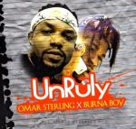 "Omar Sterling – ""Unruly"" ft. Burna Boy (Prod. By KillBeatz)"