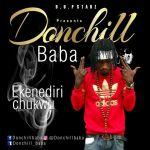 Donchill Baba – Ekenediri Chukwu