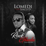Lomedi ft. Spaco D. – Rock Gbedu (Prod. by Gem)