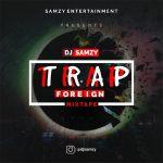 MIXTAPE: Dj Samzy – Trap Foreign