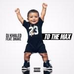 DJ Khaled ft. Drake – To the Max