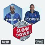 Cruxshadowzz Ft. Maick'l - Slow Down (Prod. Slim Burna)