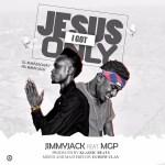 Jimmy Jack – I Got Only Jesus Ft. MGP