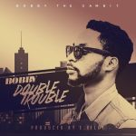 Bobby The Gambit – Double Trouble (prod By EKelly)