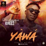 Darlington Khezz – Yawa (Prod by Naixor)