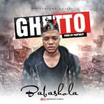 Babashola – Ghetto (Prod. By Portrexy)