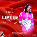 Chika – Renew Me Lord