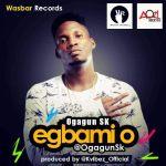 OgagunSk-Egbamio Audio Music Recent Posts