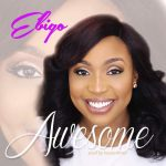 Ebigo – Awesome (Prod By Masterkraft)