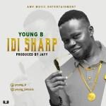 Young B – Idi Sharp (Prod by Beatz by jayy)