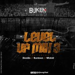 DJ Ken – Level UP Mix 3 Ft Davido, Runtown & Wizkid