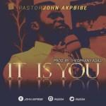 Pastor John Akpbibe – It Is You