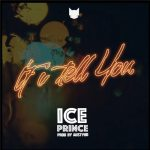 Iceprince x DJ Spinall – If I Tell You