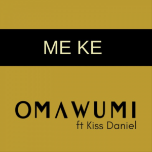 Omawumi & Kiss Daniel – Me Ke