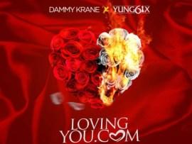 Dammy Krane Ft Yung6ix - LovingYou.com