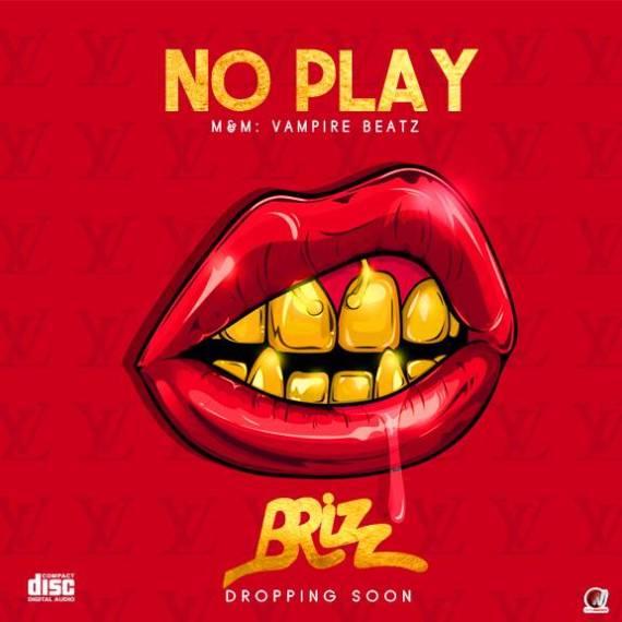 Brizz - No Play (Prod By Vampire Beatz)