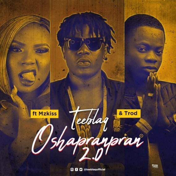 Teeblaq – O Shapranpran 2.0 ft Mz Kiss & Trod