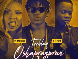 Teeblaq – O Shapranpran 2.0 ft Mz Kiss & Trod