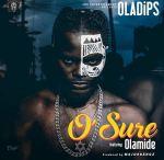 Oladips Ft. Olamide – O'Sure (Prod. Major Bangz)