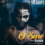 Oladips-Ft.-Olamide-–-O'Sure-Prod.-Major-Bangz Audio Music