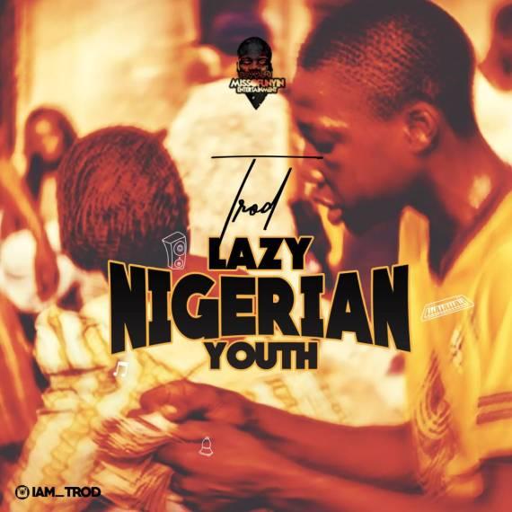 Trod - Lazy Nigerian Youths