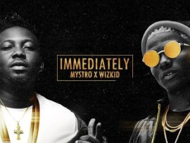 Mystro x Wizkid – Immediately