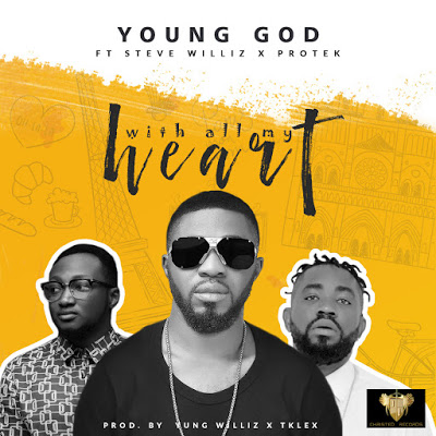 YoungGod Ft. Protek x Steve Williz - With All My Heart