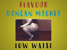 Masterkraft Ft. Flavour & Duncan Mighty – Low Waist