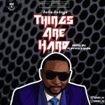 Baba Kuboye – Things Are Hard