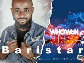 GOSPEL MUSIC: BariSTAR - Who Wan Curse