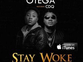 Otega Ft. CDQ – Stay Woke (Ji Masun)