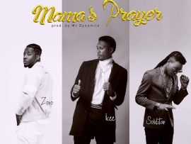 Solid Star x Zoro x Icee - Mama's Prayer (Prod By Mr Dynamite)