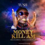 Tush – Money Kill Am