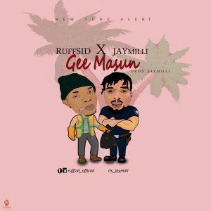 Ruffsid-X-JayMilli-–-Gee-Masun-Prod.-By-JayMilli Audio Music Recent Posts