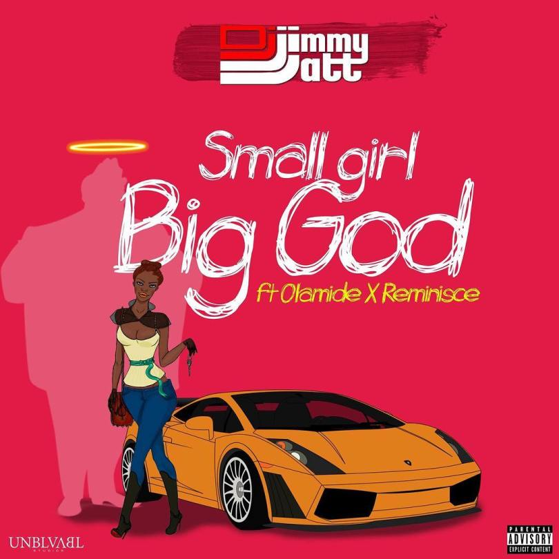 DJ Jimmy Jatt Ft. Olamide & Reminisce – Small Girl Big God (Prod. By Pheelz)