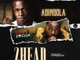 Abimbola ft Erigga - 2Heads (Remix)