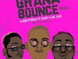 Ajebutter22 ft. Mr. Eazi & Eugy – Ghana Bounce (Remix)